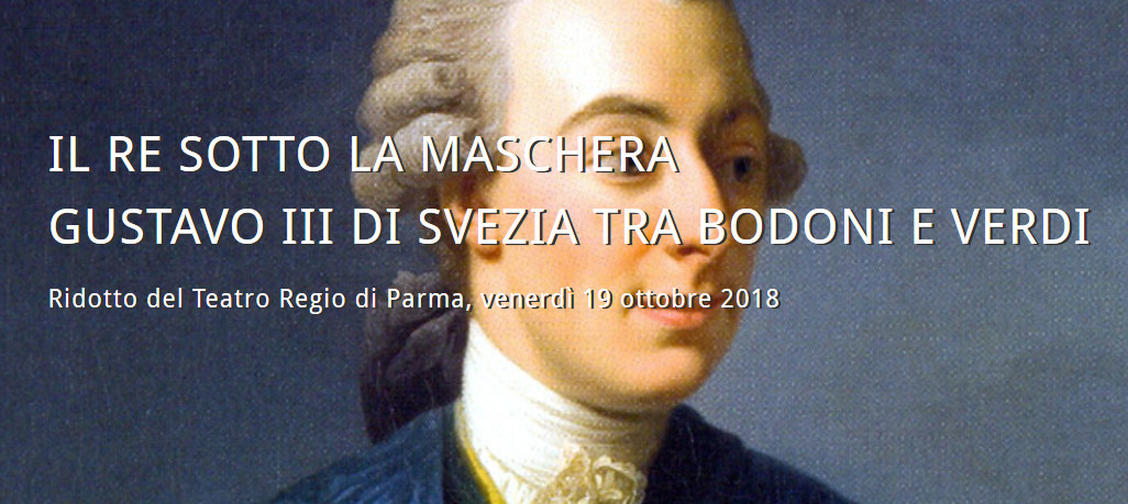 Festival Verdi: IL RE SOTTO LA MASCHERA: GUSTAVO III DI SVEZIA TRA BODONI E VERDI