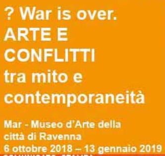 ? War is over ARTE E CONFLITTI tra mito e contemporaneità al MAR di Ravenna
