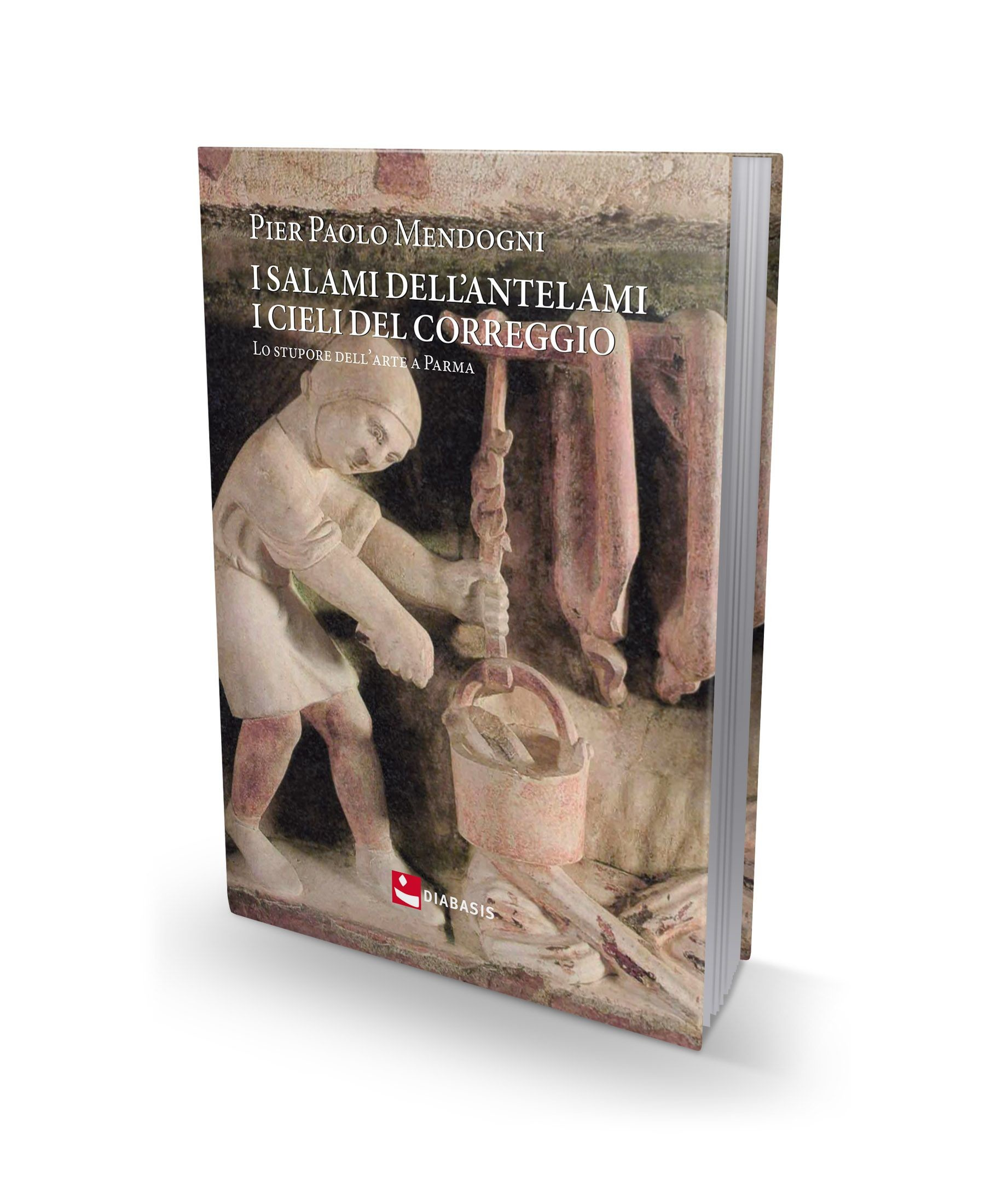 Presentazione dellibro: I salami dell'Antelami, I cieli del Correggio Lo stupore dell'arte a Parma di Pier Paolo Mendogni