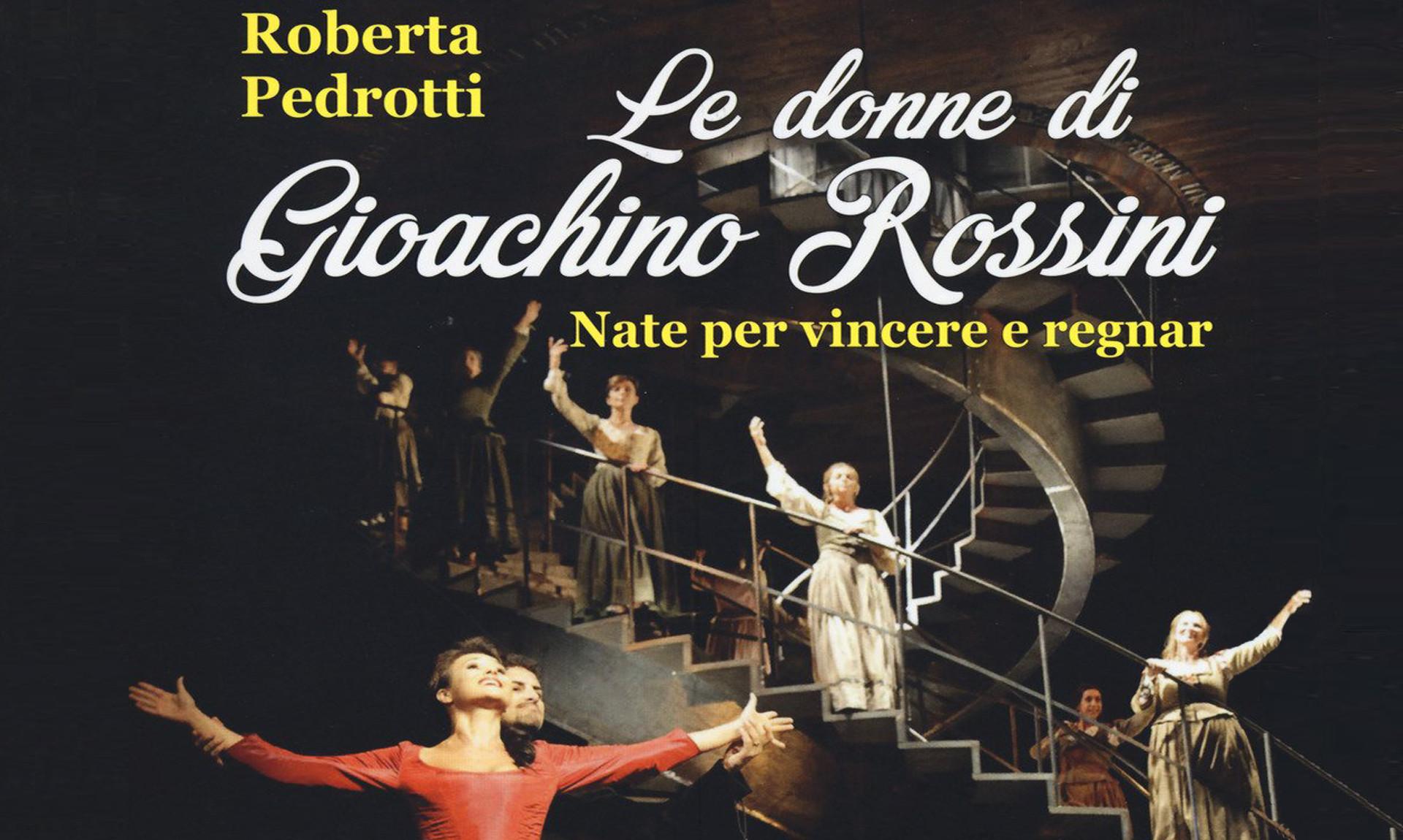 Le donne di Gioachino Rossini Presentazione del libro di Roberta Pedrotti