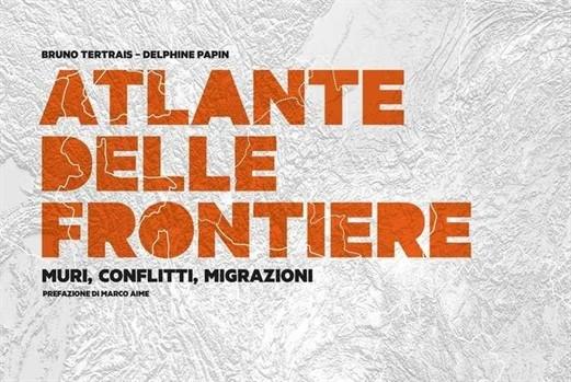 Atlante delle frontiere – muri, conflitti, migrazioni, di Bruno Tertrais e Delphine Papin