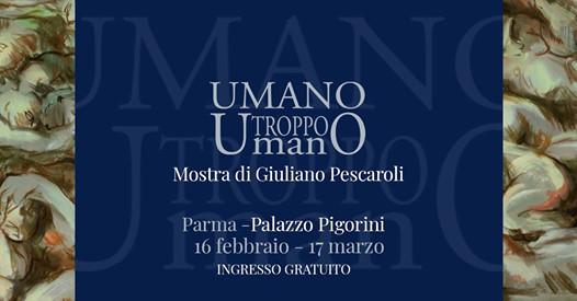 "Mostra ""Umano troppo Umano""  di Giuliano Pescaroli"