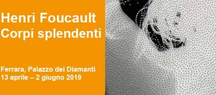 A Ferrara, Henri Foucault | Corpi splendenti