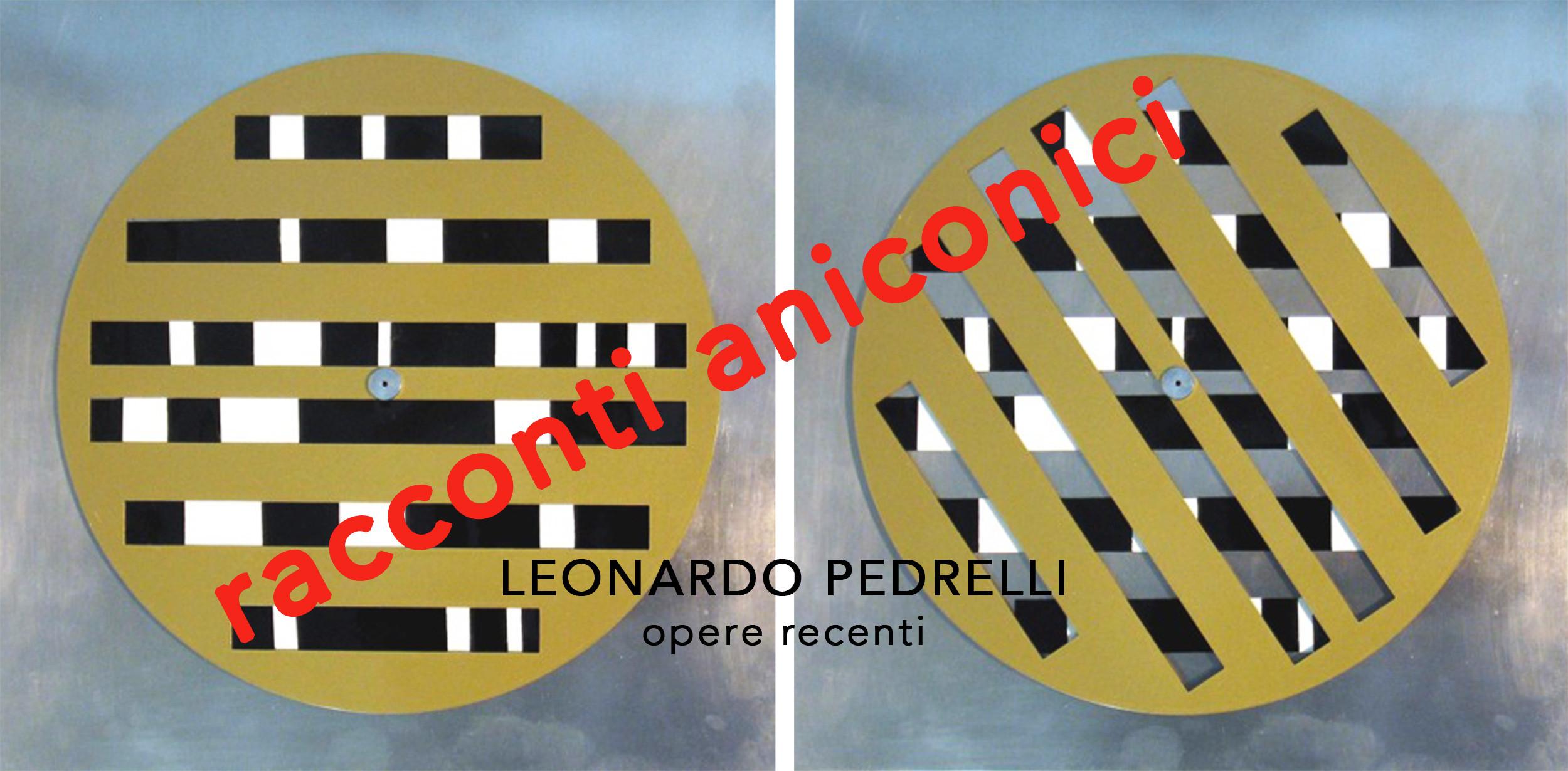 LEONARDO PEDRELLI RACCONTI ANICONICI Personale delle opere recenti