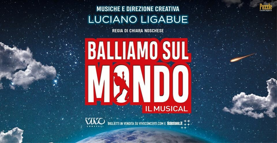 BALLIAMO SUL MONDO - il Musical - con le musiche e il contributo al testo di Luciano Ligabue al Regio