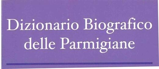 Dizionario Biografico delle Parmigiane   Disponibile, in versione digitale, il volume dedicato alla storia delle donne di Parma, a cura di Fabrizia D