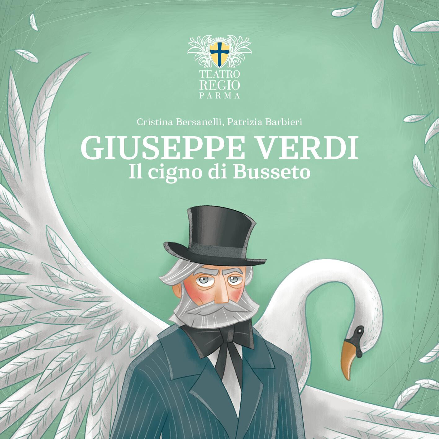 GIUSEPPE VERDI, IL CIGNO DI BUSSETO  Il primo volume della collana rivolta all'infanzia  edita dal Teatro Regio di Parma