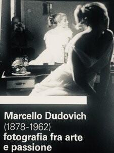 MARCELLO DUDOVICH (1878-1962) fotografia fra arte e passione  presso le ex Scuderie del Castello di Miramare.