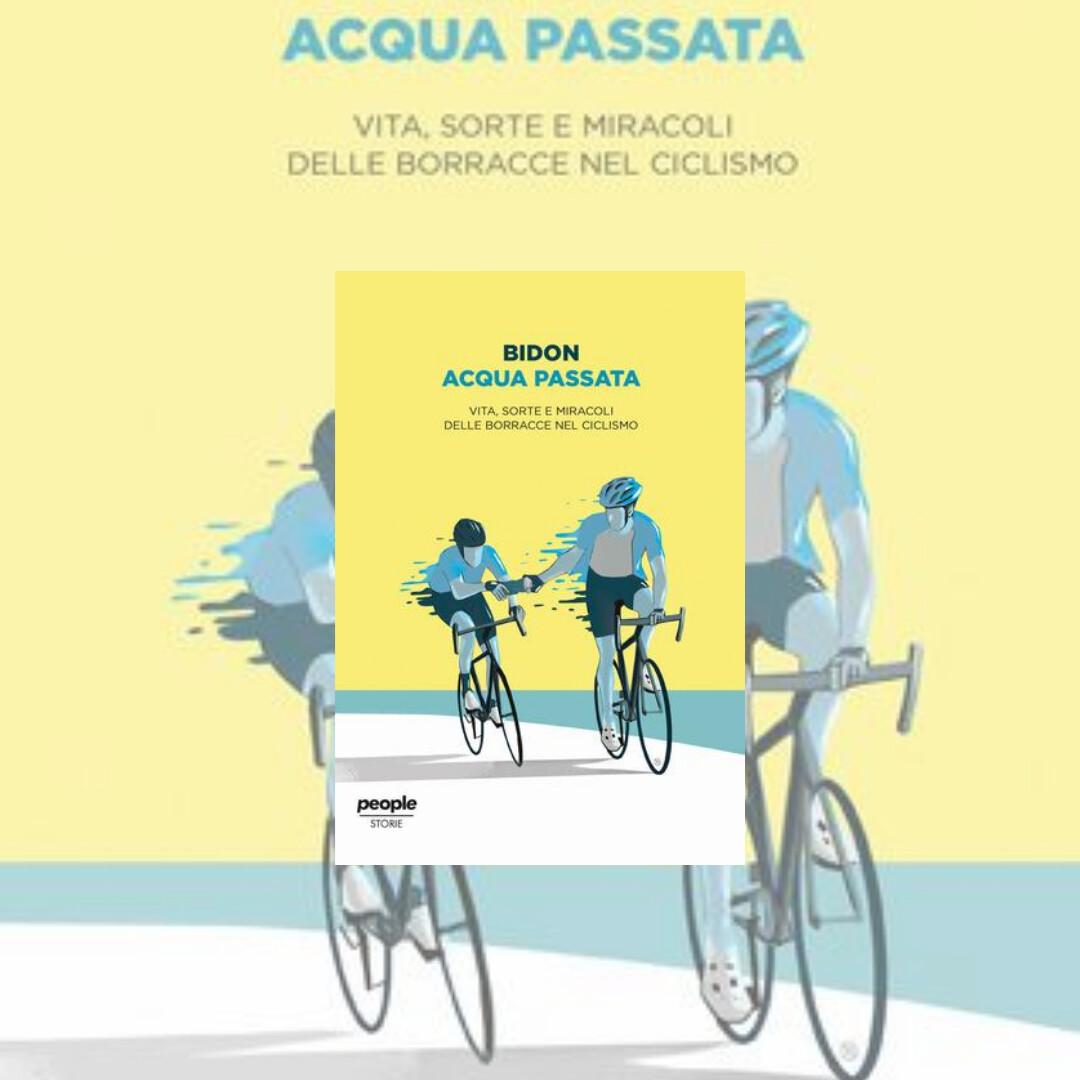 """""""Spiegamelo"""" - Acqua passata  Vita, sorte e miracoli delle borracce nel ciclismo"""