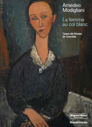 Amedeo Modigliani Opere dal Musée de Grenoble  alla FONDAZIONE MAGNANI-ROCCA per  PARMA CAPITALE ITALIANA DELLA CULTURA 2020+21