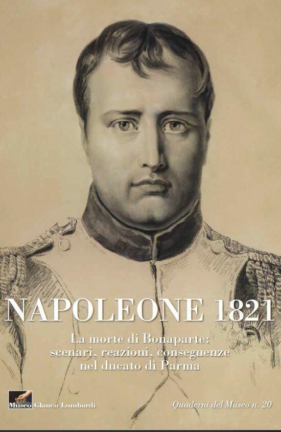 NAPOLEONE 1821  La morte di Bonaparte: scenari, reazioni, conseguenze nel ducato di Parma MOSTRA IN OCCASIONE DEL BICENTENARIO DELLA MORTE