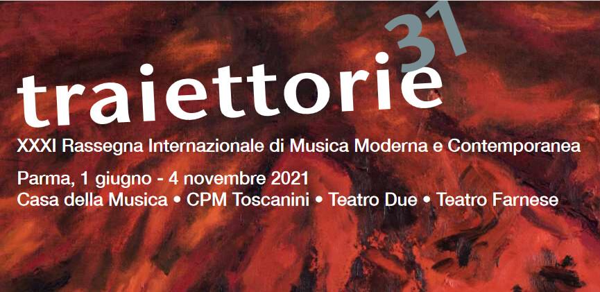 Traiettorie 2021 –XXXI Rassegna Internazionale di Musica Moderna e Contemporanea