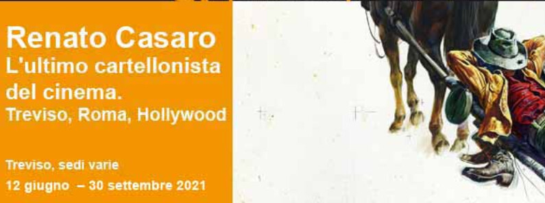 Renato Casaro L'ultimo cartellonista del cinema. Treviso, Roma, Hollywood Treviso