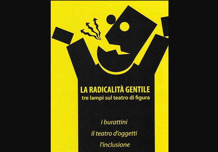 """""""La Radicalità Gentile"""" Tre lampi sul teatro di figura: i burattini, gli oggetti, l'inclusione""""."""
